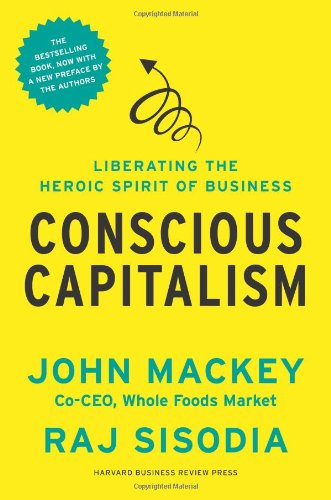 Conscious Capitalism by John Mackey